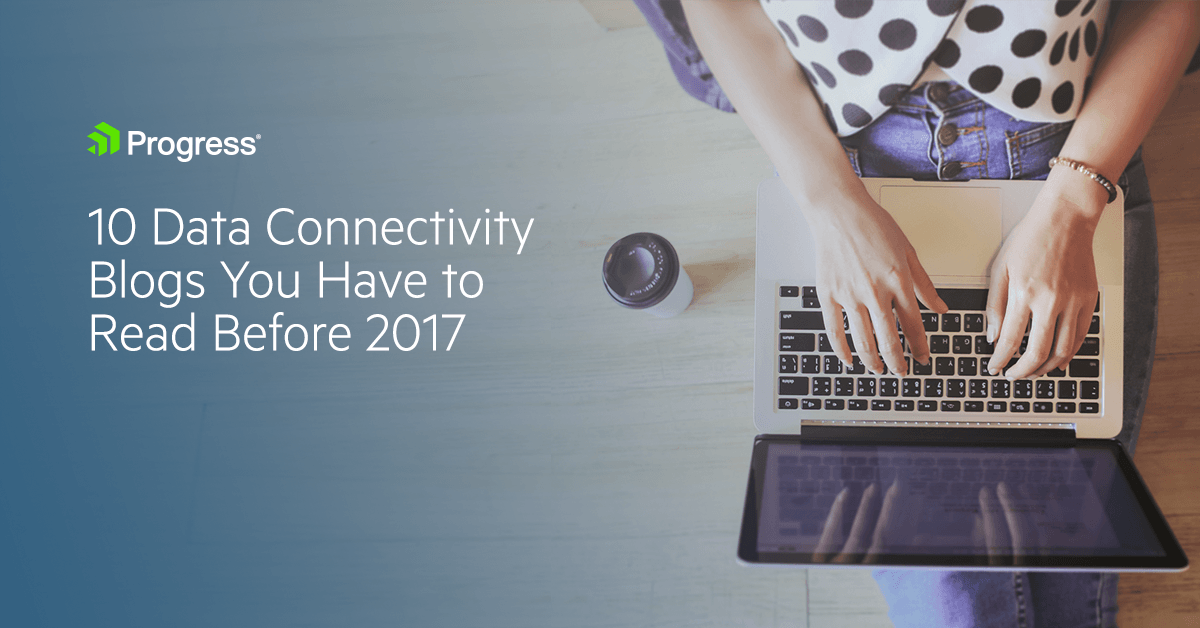 10 Data Connectivity Blogs You Have to Read Before 2017