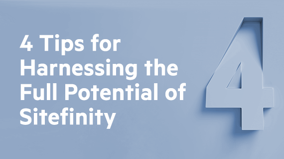 Four Tips for Harnessing the Full Potential of Sitefinity