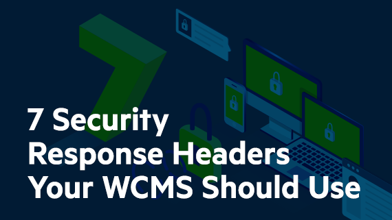 7 Security Response Headers Your WCMS Should Use